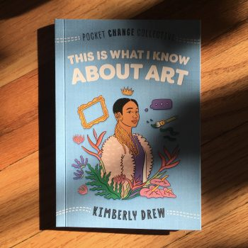 Kimberly Drew Wants to Change the Art World: A Review of This Is What I Know About Art